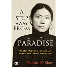 A Step Away from Paradise: The True Story of a Tibetan Lama's Journey to a Land of Immortality