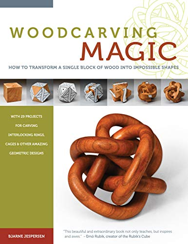 Woodcarving Magic: How to Transform A Single Block of Wood Into Impossible Shapes (Fox Chapel Publishing) 29 Mind-Boggling Designs from Borromean Rings to Dodecahedrons with Instructions and Diagrams