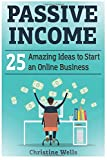 Passive Income: 25 Amazing Ideas to Start an Online Business