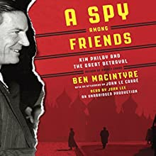 A Spy Among Friends: Kim Philby and the Great Betrayal Audiobook by Ben Macintyre Narrated by John Lee
