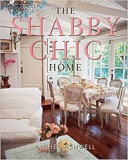 amazon the shabby chic home rachel ashwell decorating