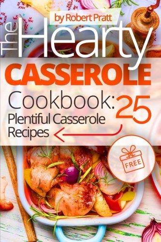 The Hearty Casserole Cookbook: 25 Plentiful CASSEROLE RECIPES: Black and White by Robert Pratt