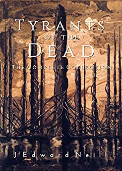 Tyrants of the Dead: The Complete Collection by [Neill, J Edward]