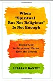 When Spiritual but Not Religious Is Not Enough, Lillian Daniel, 1455523089