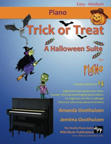 Trick or Treat - A Halloween Suite for Piano: A spooky selection of 13 original and classical pieces for Piano. Includes scary lyrics and ... - with some tricky pieces (Scary Piano Music For Halloween)