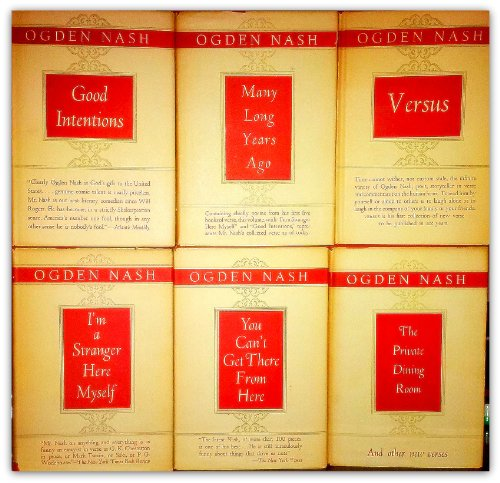 Poetry of Ogden Nash, 6 volumes, the Private Dining Room, You Can't get There from Here, Versus, Good Intentions, Many Long Years Ago, I'm a Stranger here Myself (Nash Ogden Dining Room Private)