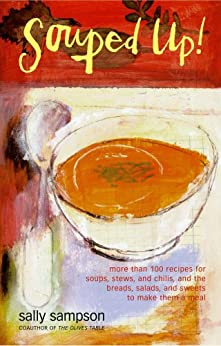 Souped Up: More Than 100 Recipes for Soups, Stews, and Chilis, and the Breads, Salads, and Sweets to Make Them a Meal by [Sampson, Sally]