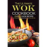 The Ultimate Wok Cookbook - Over 25 Wok Recipes: One of the Best Wok Cooking Books You Will Ever Find