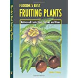 Florida's Best Fruiting Plants: Native and Exotic Trees, Shrubs, and Vines