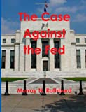 The Case Against the Fed, Murray Rothbard, 1467934895