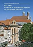 400 Jahre Marianische Männerkongregation am Bürgersaal zu München, Altmann, Lothar and Esterer, Horst Th, 3795423090