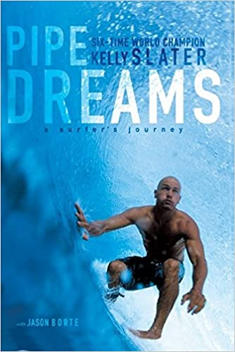 9dca809125 Pipe Dreams: A Surfer's Journey: Kelly Slater: 9780060096311: Amazon ...