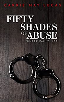 Fifty Shades of Abuse: Where Fault Lies by [Lucas, Carrie May]
