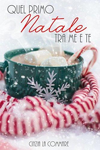 Quel primo Natale tra me e te (Ad un bivio tra me e te) (Italian Edition) pdf epub