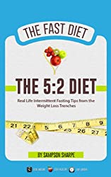 The 5:2 Diet: Real Life Intermittent Fasting Tips from the Weight Loss Trenches (5:2 Diet - The Exclusive Details on Intermittent Fasting) (English Edition)
