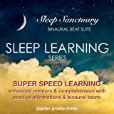 Super Speed Learning Sleep Learning: Enhanced Memory & Comprehension With Positive Affirmations, Sleep Music & Binaural Beats