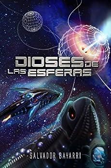 Dioses de las Esferas (Trilogía de las Esferas nº 3) (Spanish Edition) by [Bayarri, Salvador]