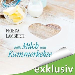 Kalte Milch und Kummerkekse (Kummerkekse 1) Hörbuch