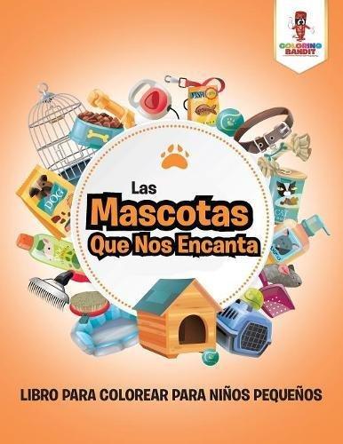 Las Mascotas Que Nos Encanta: Libro Para Colorear Para Niños Pequeños (Spanish Edition) PDF