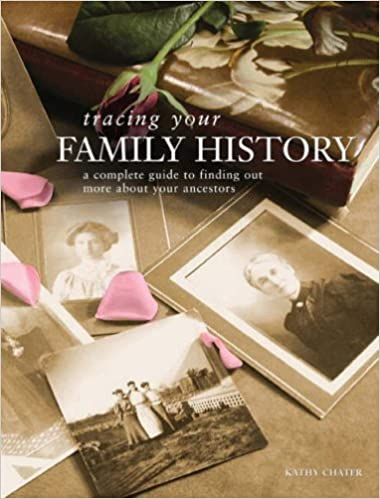 Tracing Your Family History: A Complete Guide to Finding Out More About Your Ancestors
