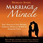 Marriage Miracle : The 7 Struggles That Destroy Christian Marriages & How to Overcome Them | Morgan Avery