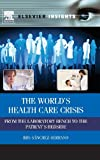 The World's Health Care Crisis: From the Laboratory Bench to the Patient's Bedside (Elsevier Insights)