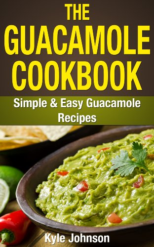 The guacamole cookbook simple and easy guacamole recipes the guacamole cookbook simple and easy guacamole recipes cookbooks for beginners series vegan forumfinder Images
