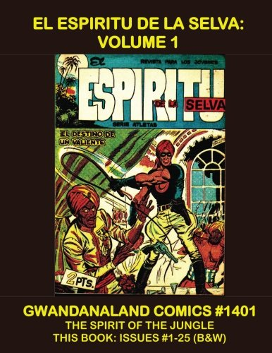 El Espiritu de la Selva: Volume 1: Gwandanaland Comics #1401 -- ''The Spirit Of The Jungle'' -- Spanish Language Comics -- This Book: Issues #1-25 (B&W) by CreateSpace Independent Publishing Platform