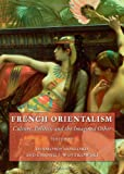 French Orientalism: Culture, Politics, and the Imagined Other, Desmond Hosford and Chong J. Wojtkowski, 144382318X