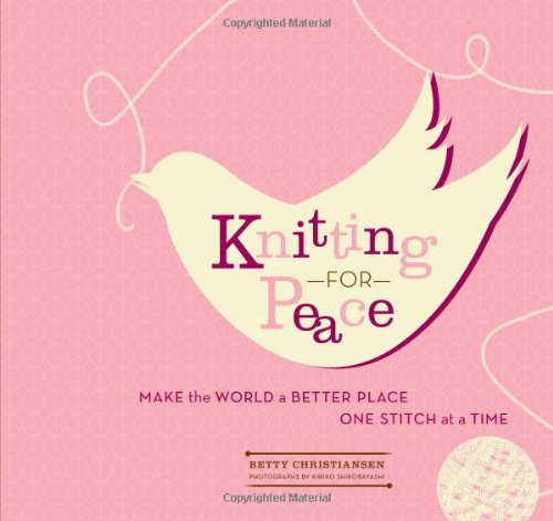 Knitting for Peace: Make the World a Better Place One Stitch at a Time ()