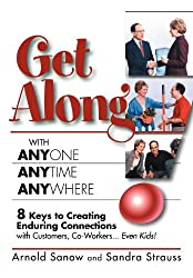 Get Along with Anyone, Anytime, Anywhere!: 8 Keys to Creating Enduring Connections with Customers, Co-Workers, Even Kids!