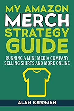 My Amazon Merch Strategy Guide: Running a Mini-Media Company Selling Shirts and More Online