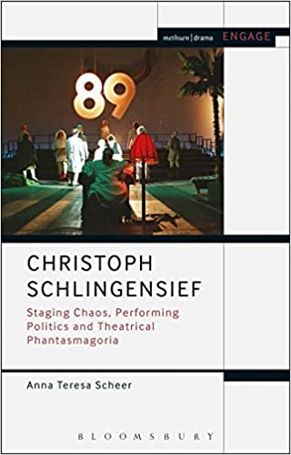 Christoph Schlingensief: Staging Chaos, Performing Politics and Theatrical Phantasmagoria (Methuen Drama Engage)