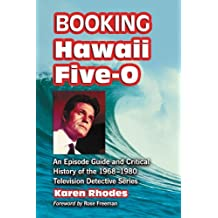 Booking Hawaii Five-O: An Episode Guide and Critical History of the 1968–1980 Television Detective Series