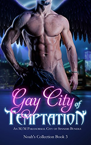 Gay City of Temptation: An M/M Paranormal City of Sinners Bundle (Noah's Collection Book 3)
