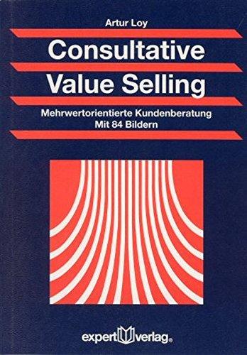Consultative Value Selling: Mehrwertorientierte Kundenberatung (Praxiswissen Wirtschaft) Taschenbuch – 1. April 2006 Artur Loy expert 3816925197 Werbung