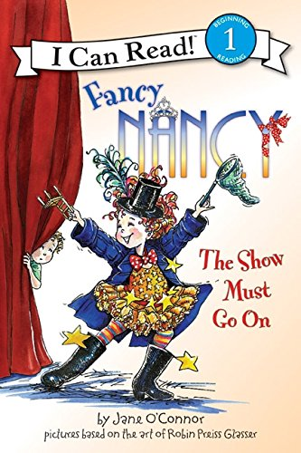 Fancy Nancy: The Show Must Go On (I Can Read Level 1) from Scholastic
