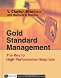 img - for Gold Standard Management: The Key to High-Performance Hospitals (Executive Essentials) book / textbook / text book