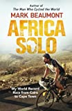 Africa Solo: My World Record Race from Cairo to Cape Town