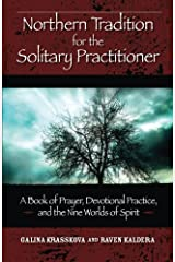 Northern Tradition for the Solitary Practitioner: A Book of Prayer, Devotional Practive, and the Nine Worlds of Spirit Paperback
