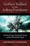 Northern Tradition for the Solitary Practitioner: A Book of Prayer, Devotional Practive, and the Nine Worlds of Spirit