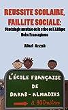 Réussite Scolaire, Faillite Sociale Généalogie Mentale de la Crise de L'Afrique Noire Francophone, Albert Azeyeh, 9956616273