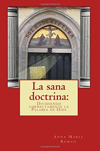 La sana doctrina: Dividir correctamente la Palabra de Dios (Spanish Edition) [Rowan, Ann Maria] (Tapa Blanda)