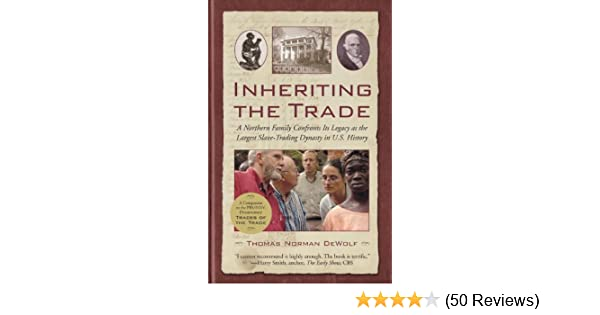 Amazon inheriting the trade a northern family confronts its amazon inheriting the trade a northern family confronts its legacy as the largest slave trading dynasty in us history ebook thomas norman dewolf fandeluxe Images