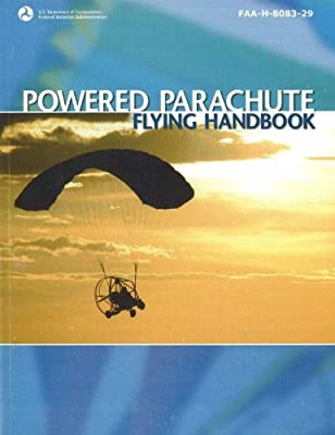 Powered Parachute Flying Handbook 2007: FAA-H-8083-29 (FAA Handbooks) by Aviation Supplies & Academics, Inc.