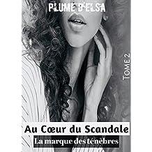 Au coeur du scandale: La marque des ténèbres (French Edition)