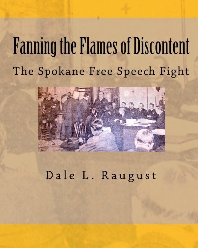 Fanning the Flames of Discontent: The Spokane Free Speech Fight by Mr. Dale L. Raugust - Shopping Spokane Malls