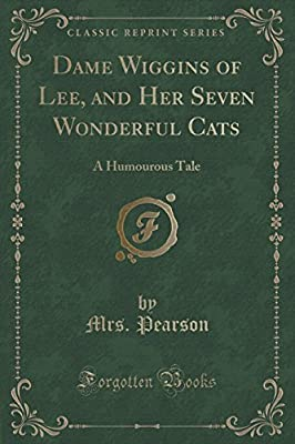 Dame Wiggins of Lee, and Her Seven Wonderful Cats: A Humourous Tale (Classic Reprint)