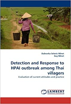 Book Detection and Response to HPAI outbreak among Thai villagers: Evaluation of current attitudes and practice by Dubravka Selenic Minet (2010-06-02)
