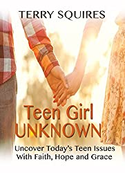 Teen Girl Unknown: Uncover Today's Teen Issues With Faith, Hope and Grace